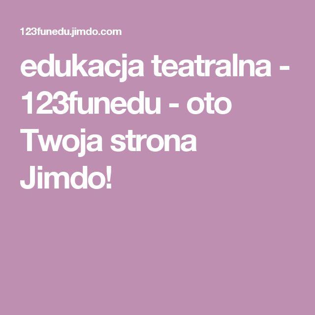 edukacja teatralna - 123funedu - oto Twoja strona Jimdo!