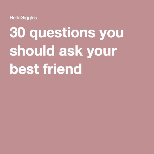 30 questions you should ask your best friend