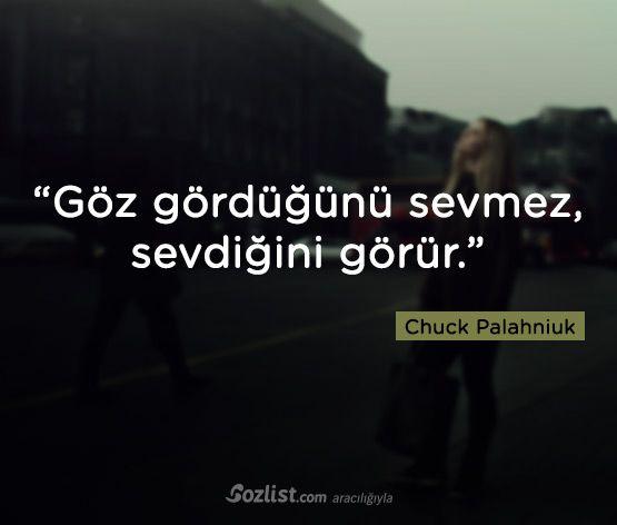 """""""Göz gördüğünü sevmez, sevdiğini görür."""" #chuck #palahniuk #sözleri #yazar #şair #kitap #şiir #özlü #anlamlı #sözler"""