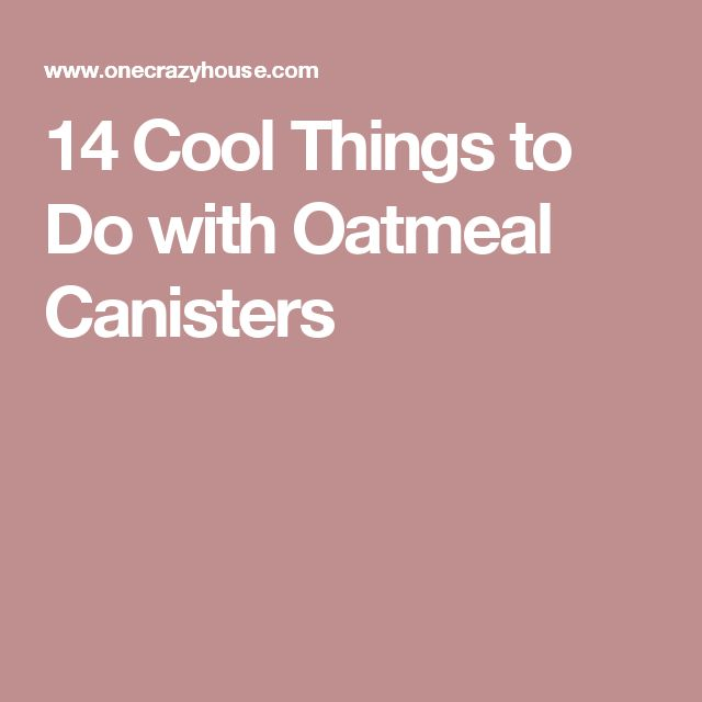 14 Cool Things to Do with Oatmeal Canisters