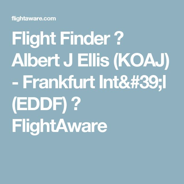Flight Finder ✈ Albert J Ellis (KOAJ) - Frankfurt Int'l (EDDF)  ✈ FlightAware