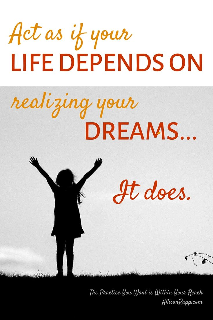 The first step in making your dreams come true is acknowledging that you have them. Act as if your life depnds on realizing your dreams... it does. https://allisonrapp.com #Feldenkrais #yoga #somatic