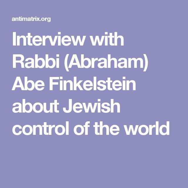 Interview with Rabbi (Abraham) Abe Finkelstein about Jewish control of the world