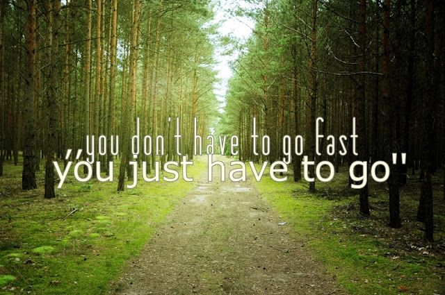 You don't have to go fast - you just have to go