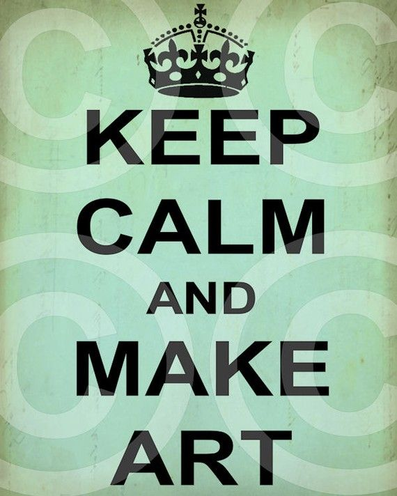 Keep calm and make art