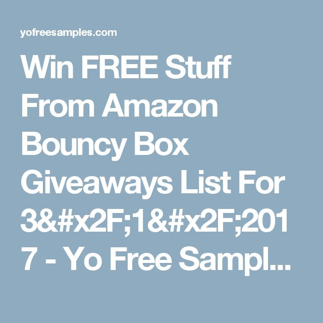 Win FREE Stuff From Amazon Bouncy Box Giveaways List For 3/1/2017 - Yo Free Samples