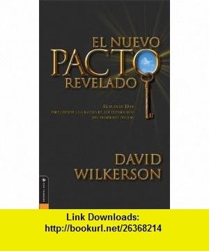 El Nuevo Paco Revelado El Plan de Dios Para Liberar A la Iglesia De Los Ultimos dias del poder del pecado (New Covenant Unveiled, The Gods plan to ... from the power of sin) (Spanish Edition) (9780829736816) David Wilkerson , ISBN-10: 0829736816  , ISBN-13: 978-0829736816 ,  , tutorials , pdf , ebook , torrent , downloads , rapidshare , filesonic , hotfile , megaupload , fileserve