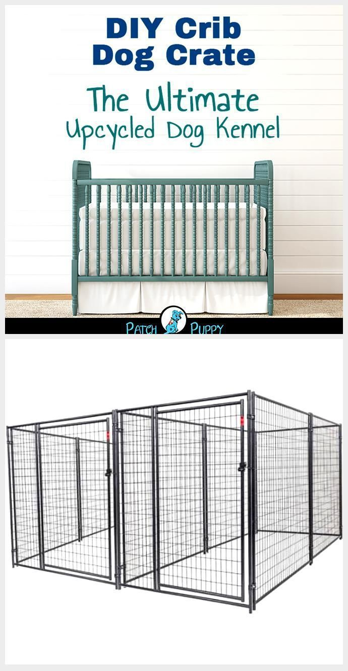 Diy Crib Dog Crate The Ultimate Upcycled Dog Kennel 2 Versions Patchpuppy Diy Crib Dog Crate The U In 2020 Dog Kennel Dog Kennel Cover