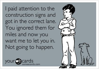 TRUE!!Roads Rage, Pets Peeves, Construction Signs, Biggest Pets, Pet Peeves, So True, I Hate Believe In You, I Hate People, Road Construction Humor