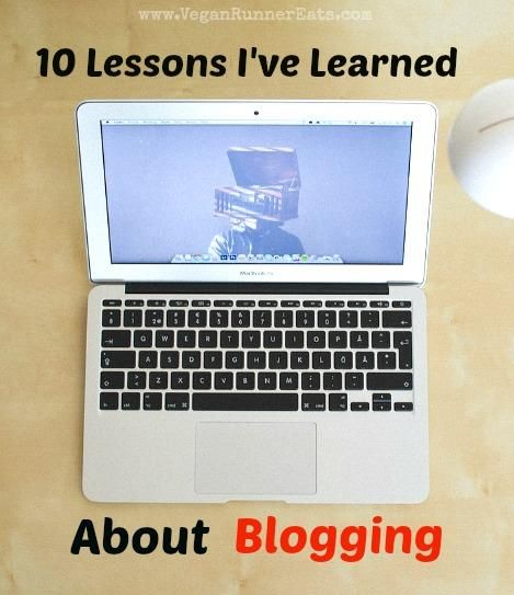 10 lessons I've learned about blogging since the start of my blog, VeganRunnerEats.com. #bloggingtips #bloggingadvice