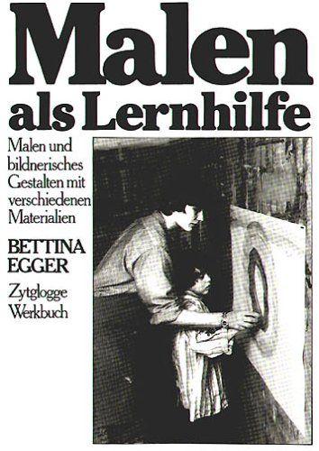 Malen als Lernhilfe: Malen und bildnerisches Gestalten mit verschiedenen Materialien: Amazon.de: Bettina Egger: Bücher