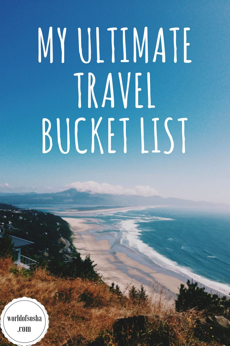 All the places that I want to visit in the next few years. Hopefully you can use it as inspiration