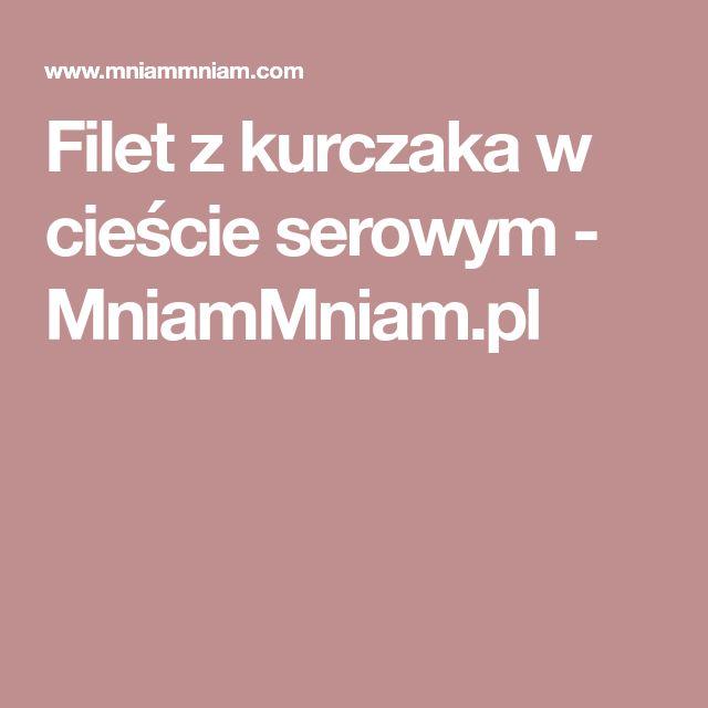 Filet z kurczaka w cieście serowym -  MniamMniam.pl
