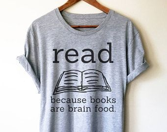 a814185d3f2 Read Because Books Are Brain Food Unisex Shirt - book lover t shirts - book  lover gift - reading shirt - book lover gifts - bookworm gift