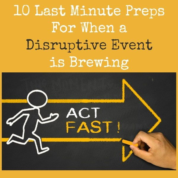 Have you given any thought as to what you would do if you had advance warning of a huge storm or other disruptive event?  You may have time to get some last minute preps done and even time to make  some last minute purchases.  Here is a list 10 things to get you started.    10 Last Minute Preps When a Disruptive Event is Brewing   Backdoor Survival