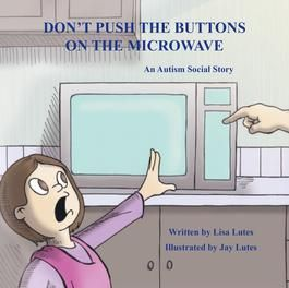 DON'T PUSH THE BUTTONS ON THE MICROWAVE : AN AUTISM SOCIAL STORY Sera loves helping out with the microwave, but when her need to control it borders on obsessive, she learns that her feelings aren't the only ones that matter.  A humorous social story for children on the autistic spectrum.