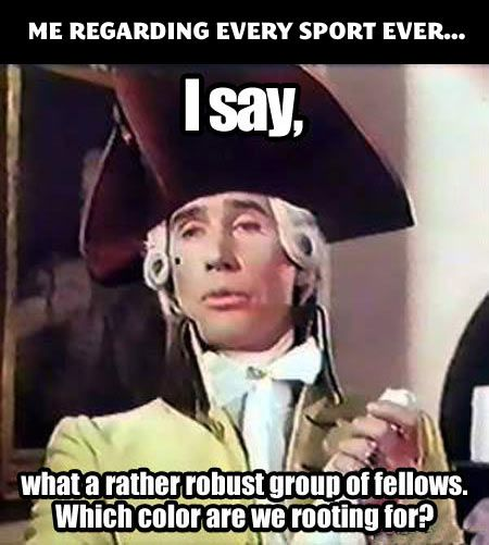 Whenever I'm watching sports…