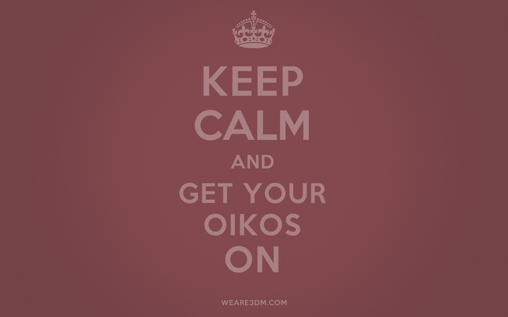 Keep Calm and Get your Oikos on.