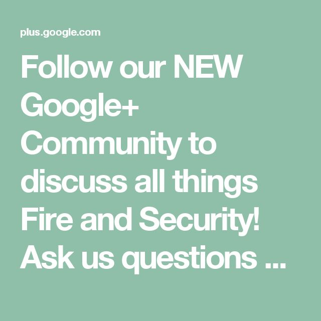 Follow our NEW Google+ Community to discuss all things Fire and Security! Ask us questions and query us!  Fire and Security Technology - Google+