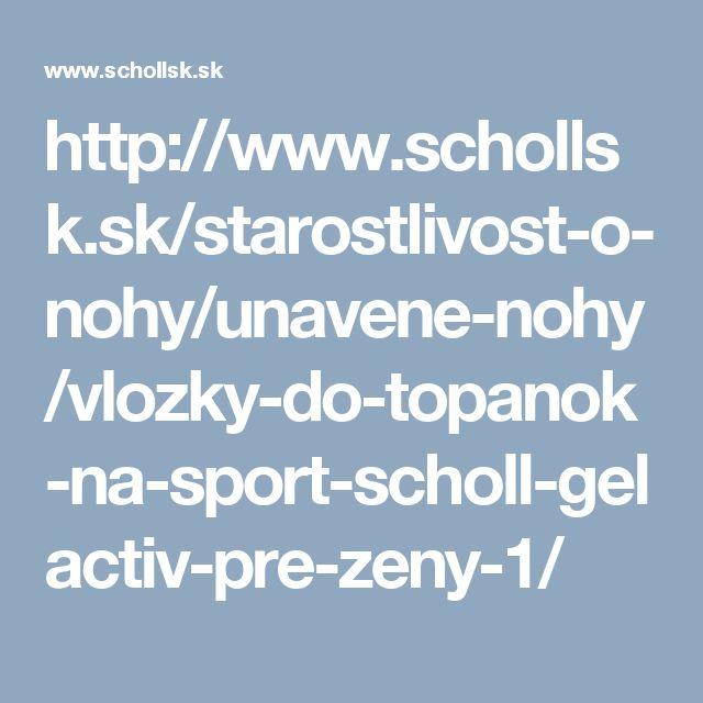 http://www.schollsk.sk/starostlivost-o-nohy/unavene-nohy/vlozky-do-topanok-na-sport-scholl-gelactiv-pre-zeny-1/