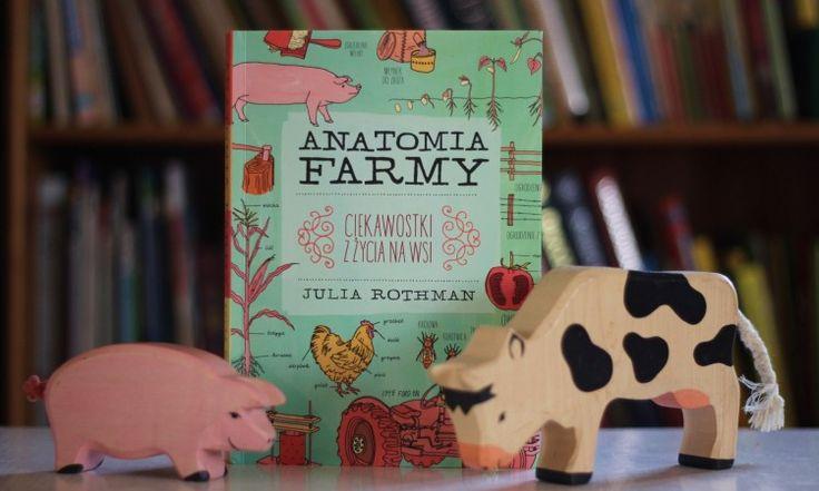 """""""Anatomia Farmy. Ciekawostki z życia na wsi"""" Julia Rothman, wydawnictwo Entliczek"""