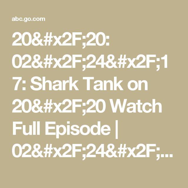 20/20: 02/24/17: Shark Tank on 20/20 Watch Full Episode | 02/24/2017