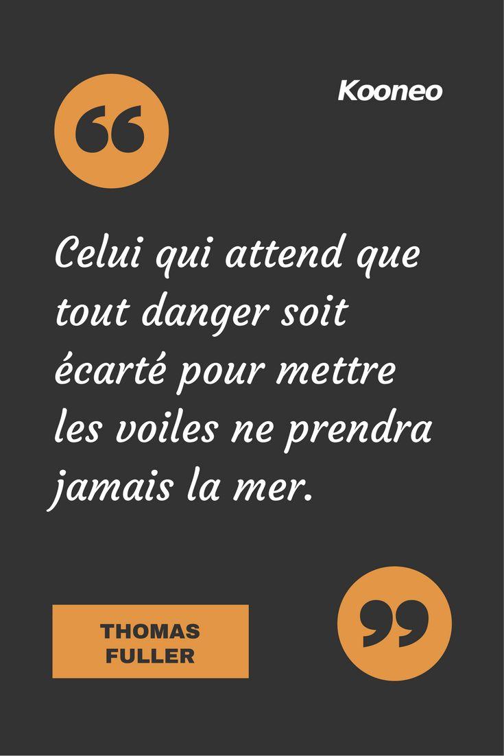 [CITATIONS] Celui qui attend que tout danger soit écarté pour mettre les voiles ne prendra jamais la mer. THOMAS FULLER #Ecommerce #Kooneo #Thomasfuller : www.kooneo.com