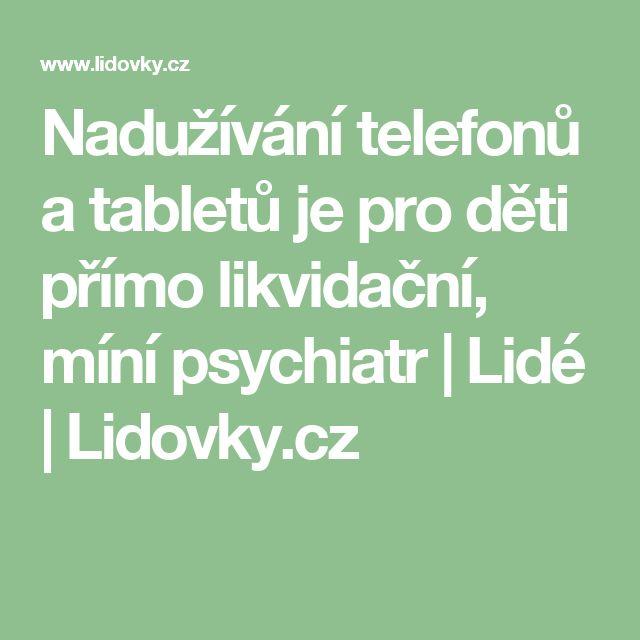 Nadužívání telefonů a tabletů je pro děti přímo likvidační, míní psychiatr   Lidé   Lidovky.cz
