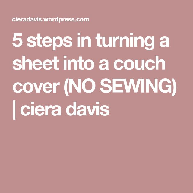 5 steps in turning a sheet into a couch cover (NO SEWING) | ciera davis