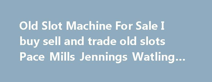Old Slot Machine For Sale I buy sell and trade old slots Pace Mills Jennings Watling Casino SOLD http://casino4uk.com/2017/11/24/old-slot-machine-for-sale-i-buy-sell-and-trade-old-slots-pace-mills-jennings-watling-casino-sold/  Old Slot Machine For Sale I buy sell and trade old slots Pace Mills Jennings Watling Casino SOLDThe post Old Slot Machine For Sale I buy sell and trade old slots Pace Mills Jennings Watling Casino SOLD appeared first on Casino4uk.com.