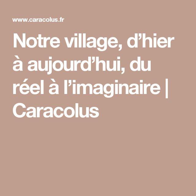 Notre village, d'hier à aujourd'hui, du réel à l'imaginaire | Caracolus