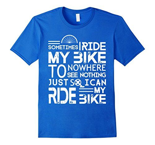 Men's Sometimes I Ride My Bike To Nowhere See Nothing T-S... https:
