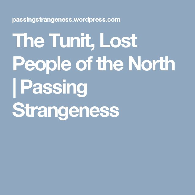 The Tunit, Lost People of the North | Passing Strangeness