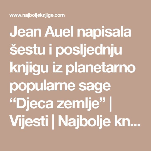 """Jean Auel napisala šestu i posljednju knjigu iz planetarno popularne sage """"Djeca zemlje""""   Vijesti   Najbolje knjige - Hrvatski portal za knjige"""