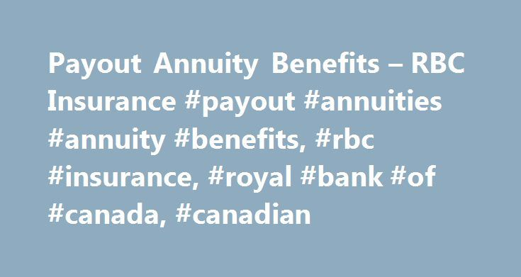 Payout Annuity Benefits – RBC Insurance #payout #annuities #annuity #benefits, #rbc #insurance, #royal #bank #of #canada, #canadian http://south-carolina.remmont.com/payout-annuity-benefits-rbc-insurance-payout-annuities-annuity-benefits-rbc-insurance-royal-bank-of-canada-canadian/  # RBC ® Payout Annuities Why are Payout Annuities ideal? With all the benefits they bring you, it's easy to see why RBC ® Payout Annuities make sense for your retirement. Guaranteed Income for Life: With a Single…