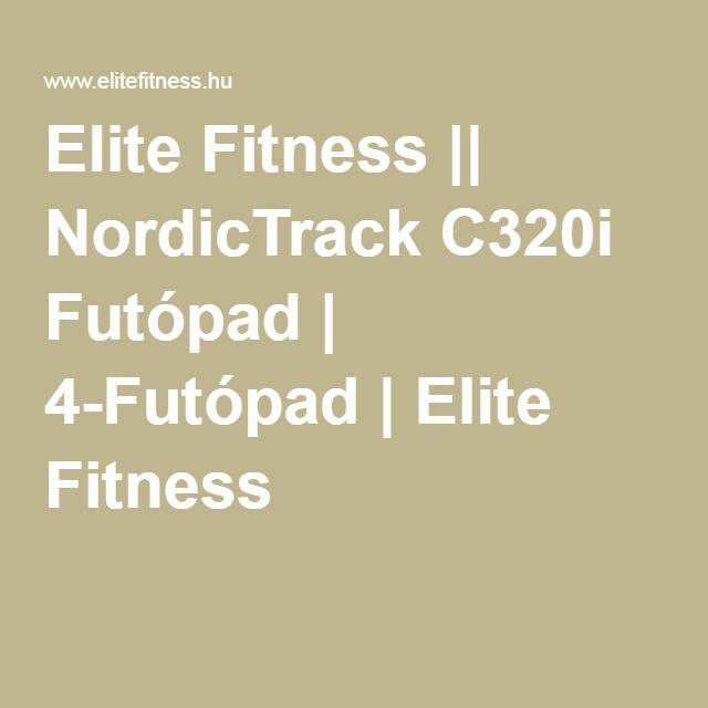 Elite Fitness    NordicTrack C320i Futópad   4-Futópad   Elite Fitness