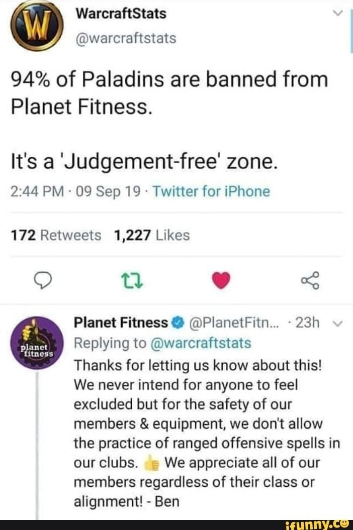 94 Of Paladins Are Banned From Planet Fitness It S A Judgement Free Zone 172 Retweets 1 227 Likes Planet Fitnesso Planetfitnm 23h Replying To C Warcrafts Warcraft Funny Paladin Planet Fitness Workout