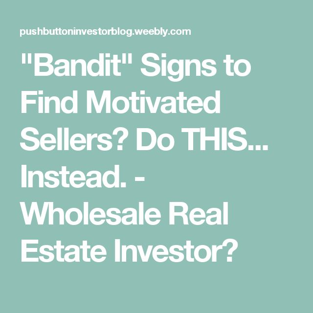 """""""Bandit"""" Signs to Find Motivated Sellers? Do THIS... Instead. - Wholesale Real Estate Investor?"""