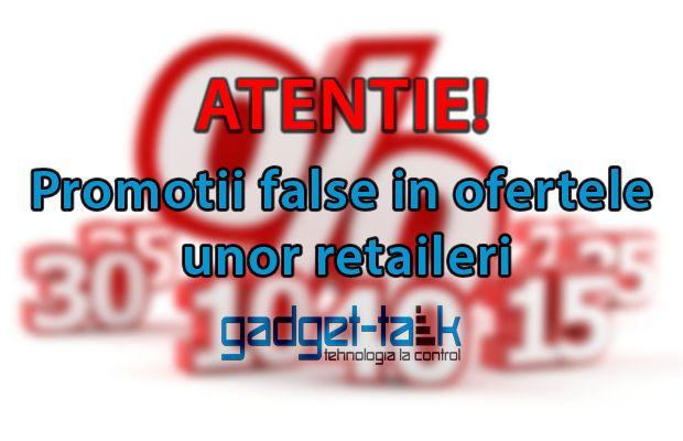 ATENTIE!!! Promotii false in ofertele unor retaileri