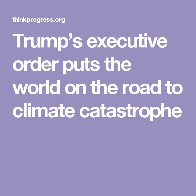 Trump's executive order puts the world on the road to climate catastrophe