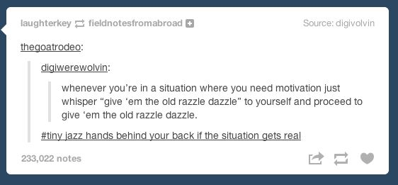 Remember the old razzle dazzle if you are feeling down. Also, click on the actual link because this stuff is truly inspirational.