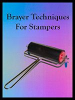Brayer Techniques For Stampers: Brayers are incredibly useful tools. Every stampers should have at least one! This FREE eArticle looks at the four main types of brayers: hard rubber, soft rubber, foam and acrylic and when to use each type. We cover using brayers for burnishing and smoothing as well as using them with ink, paint, glue or water.