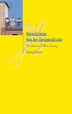 Álvaro Pombo: 'Verschijning van hetEwigweibliche - Verteld door Z.M. De Koning' -Uitgegeven in 1997 doorMenken Kasander & Wigman Uitgevers- ISBN 90-74622-21-6- Illustratie: Laura de Moor -Boekomslagontwerp: Erik Cox
