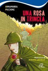 Una rosa in trincea / Annamaria Piccione ; illustrazioni di Roberto Lauciello