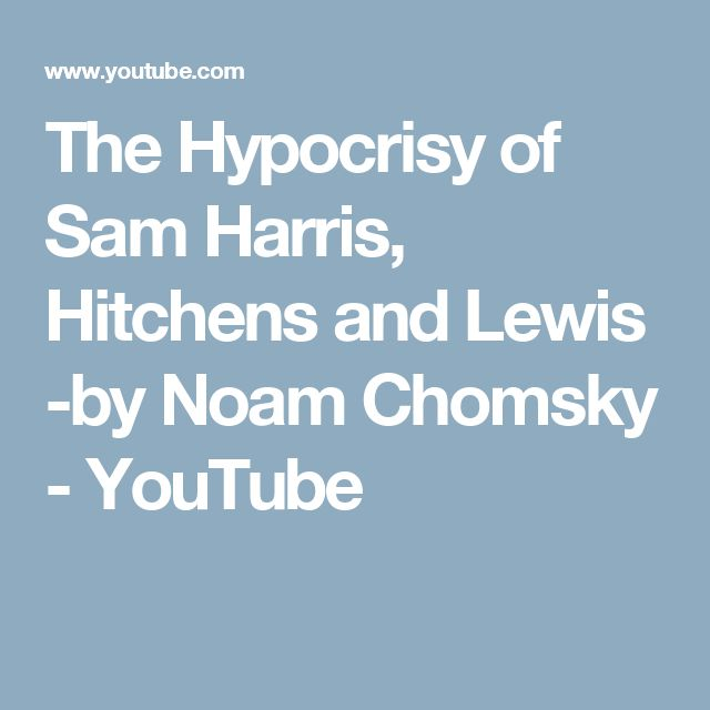 The Hypocrisy of Sam Harris, Hitchens and Lewis -by Noam Chomsky - YouTube
