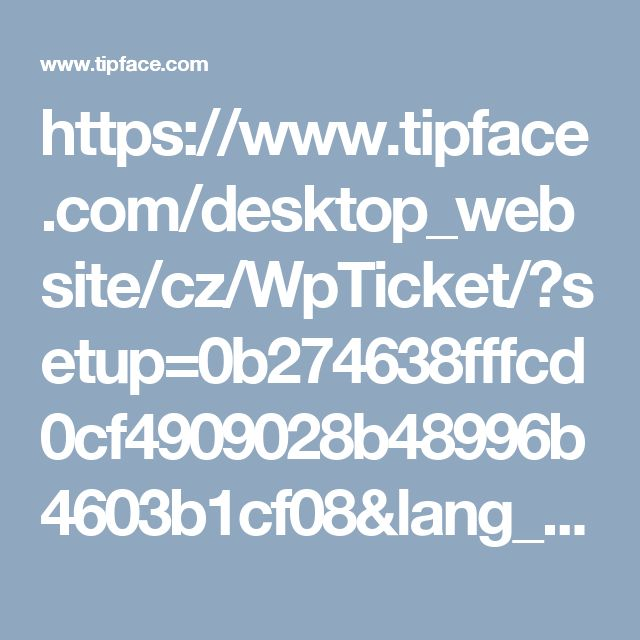 https://www.tipface.com/desktop_website/cz/WpTicket/?setup=0b274638fffcd0cf4909028b48996b4603b1cf08&lang_id=3
