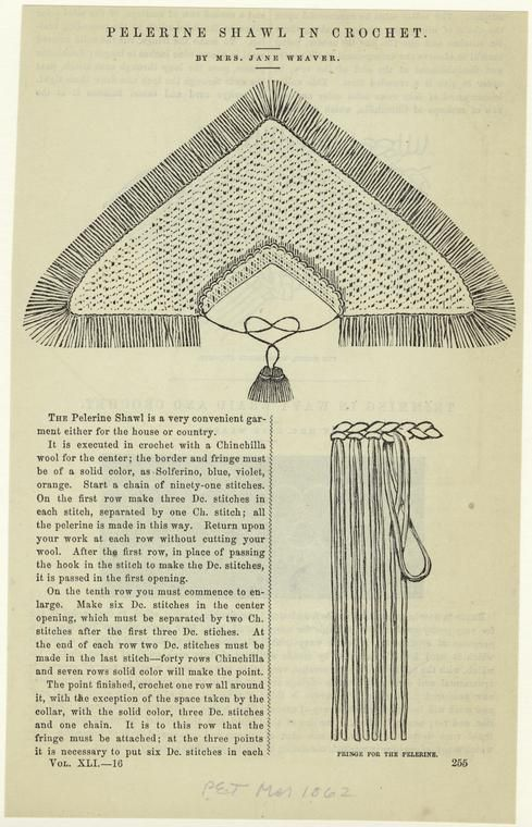 """Pelerine shawl in crochet ; Fringe for the pelerine. (1862) """"Mar. 1862"""" Printed on border: """"By Mrs. Jane Weaver."""" """"The pelerine shawl is a very convenient garment either for the house or country. It is executed in crochet with a chinchilla wool for the center; the border and fringe must be of a solid color, as solferino, blue, violet, orange."""" Includes instructions for making shawl. Foxing on image. From The Peterson magazine. (Philadelphia : Charles J. Peterson, 1842-1898) ."""