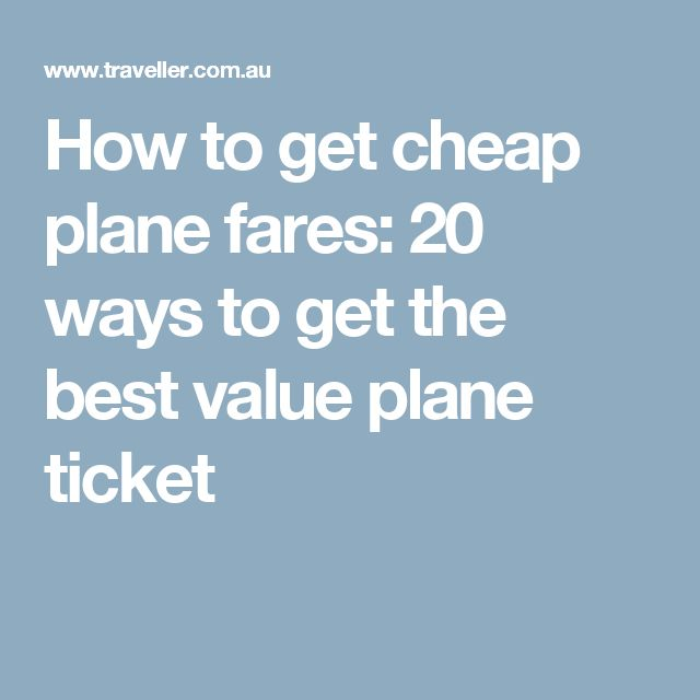 How to get cheap plane fares: 20 ways to get the best value plane ticket