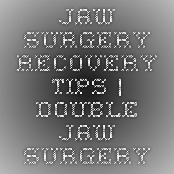 Jaw Surgery Recovery Tips | Double Jaw Surgery
