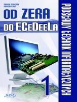 Od zera do ECeDeeLa - cz. 1 / Marek Smyczek i Marcin Kaim  W jaki sposób opanować skutecznie podstawy technik informatycznych i przygotować się do egzaminu ECDL?